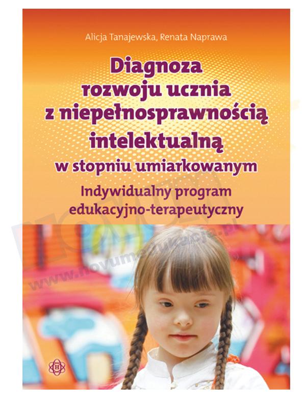 Diagnoza rozwoju ucznia z niepełnosprawnością intelektualną w stopniu umiarkowanym. Indywidualny program edukacyjno – terapeutyczny